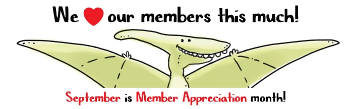 "A cartoon pterodactyl smiles and outstretches its wings. The text reads ""We love our members this much! September is Member Appreciation month!"